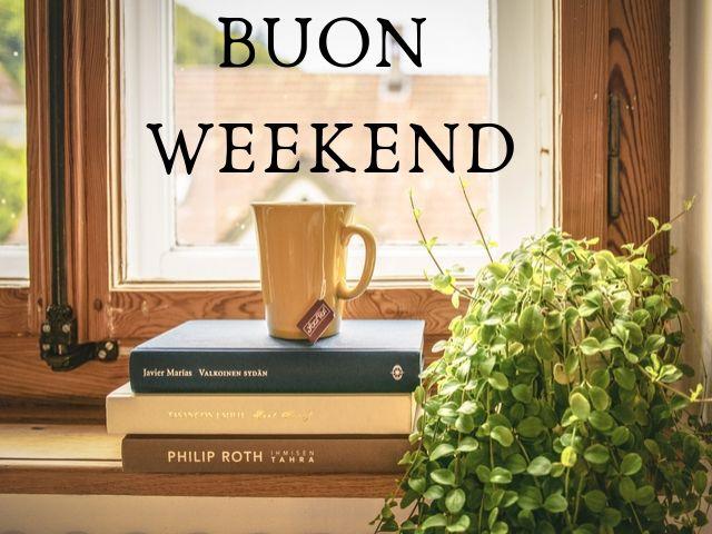 66 Aforismi E Frasi Per Augurare Buon Weekend A Tutto Donna