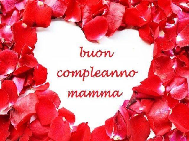 Auguri Mamma Compleanno Lettera.Buon Compleanno Mamma Frasi Immagini E Tante Idee Per Farle Gli