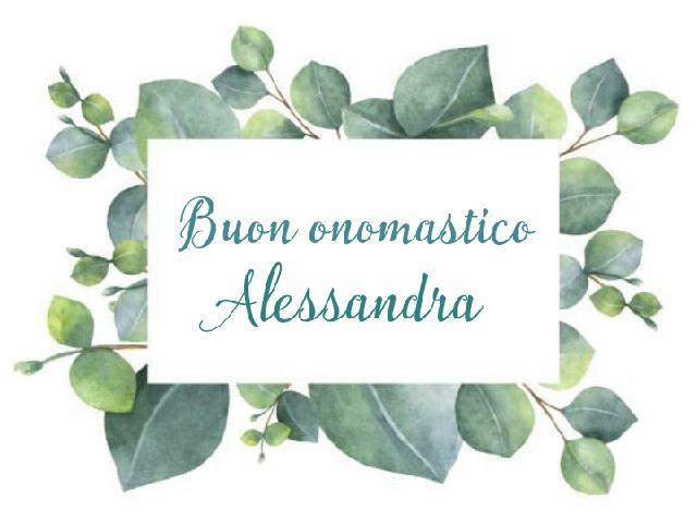 Buon onomastico Alessandra