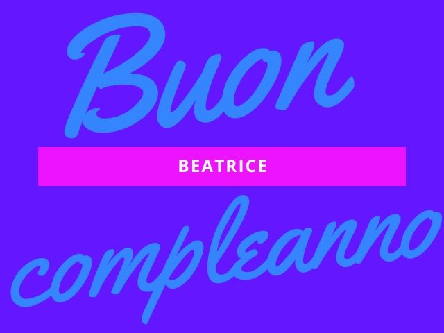 tanti auguri di compleanno Beatrice