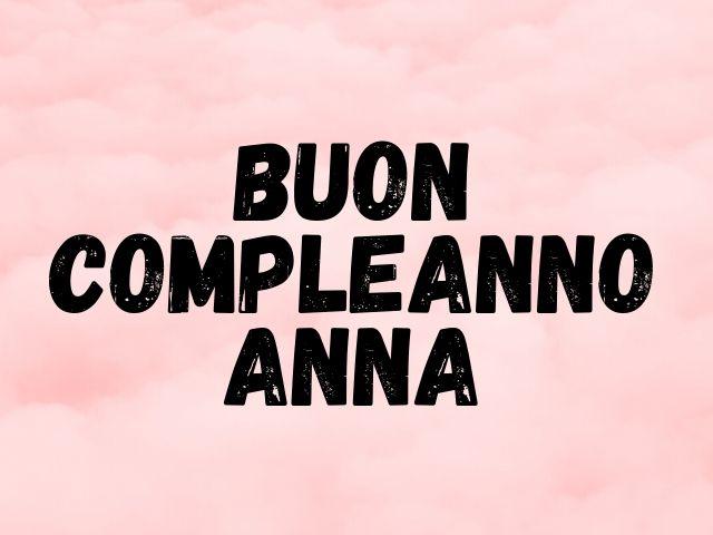 Frasi buon compleanno Anna, Frasi d'auguri per il compleanno di Anna