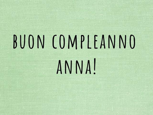 Immagini e frasi di buon compleanno per fare tanti auguri ad Anna